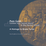 Pure Gold: Golden Age Sacred Music in the Iberian World. A Homage to Bruno Turner